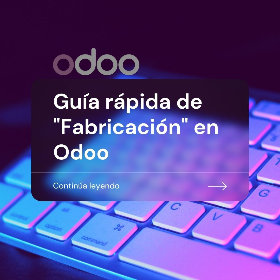 """Guía rápida de """"Fabricación"""" en Odoo"""